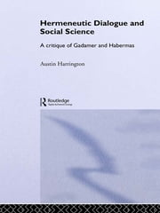 Hermeneutic Dialogue and Social Science - A Critique of Gadamer and Habermas ebook by Austin Harrington