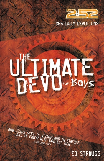 The 2:52 Ultimate Devo for Boys - 365 Devos to Make You Stronger, Smarter, Deeper, and Cooler ebook by Ed Strauss