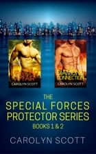 The Special Forces Protector Series - Books 1 and 2 ebook by Carolyn Scott