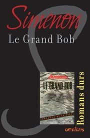 Le grand Bob - Romans durs ebook by Georges SIMENON