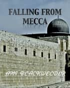 Falling from Mecca ebook by Ami Blackwelder