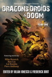 Dragons, Droids & Doom: Year One ebook by Iulian Ionescu,Mike Resnick,Ken Liu