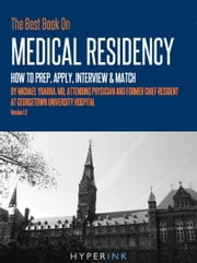 The Best Book On Medical Residency: How To Prep, Apply, Interview & Match ebook by Michael Ybarra