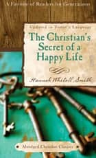 The Christian's Secret of a Happy Life ebook by Hannah Whitall Smith