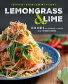 Lemongrass and Lime - Southeast Asian Cooking at Home ebook by Leah Cohen, Stephanie Banyas