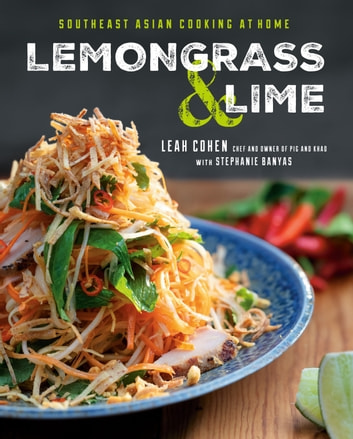 Lemongrass and Lime - Southeast Asian Cooking at Home ebook by Leah Cohen,Stephanie Banyas