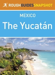 Yucatan Rough Guides Snapshot Mexico ebook by Rough Guides