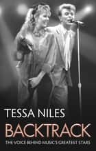 Backtrack: The Voice Behind Music's Greatest Stars ebook by Tessa Niles