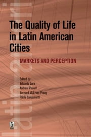 The Quality Of Life In Latin American Cities: Markets And Perception ebook by Lora Eduardo; Powell Andrew; van Praag Bernard M.S.; Sanguinetti Pablo