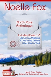 North Pole Anthology 1 - Books 1-3 ebook by Noelle Fox