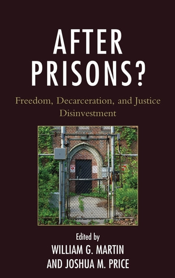 After Prisons? - Freedom, Decarceration, and Justice Disinvestment ebook by John Major Eason,Luis R. Gonzalez,Chungse Jung,William G. Martin,Brendan McQuade,Andrew J. Pragacz,Joshua M. Price,Kevin Revier
