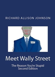 Meet Wally Street. The Reason You're Stupid. ebook by Richard Johnson