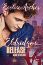 Eldridge's Release ebook by Evelise Archer