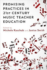 Promising Practices in 21st Century Music Teacher Education ebook by Michele Kaschub,Janice Smith