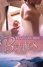 Brazilian Men: Brides - 3 Book Box Set, Volume 2 ebook by Emma Darcy, Jennie Lucas, Catherine George