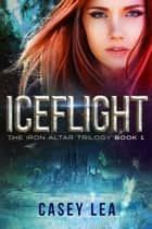 IceFlight ebook by Casey Lea