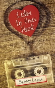 Listen to Your Heart ebook by Sydney Logan