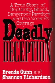 Deadly Deception - A True Story of Duplicity, Greed, Dangerous Passions and One Woman's Courage ebook by Brenda Gunn,Shannon Richardson