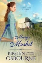 Mary's Musket - Clover Creek Caravan, #2 ebook by Kirsten Osbourne