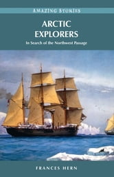 Arctic Explorers: In Search of the Northwest Passage ebook by Frances Hern