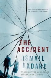 The Accident - A Novel ebook by Ismail Kadare