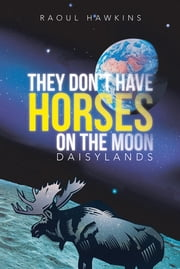 They Don't Have Horses on the Moon - Daisylands ebook by Raoul Hawkins