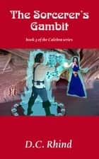 The Sorcerer's Gambit - Calebra Fantasy #3 ebook by D.C. Rhind