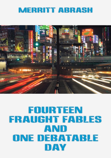 Fourteen Fraught Fables and One Debatable Day ebook by Merritt Abrash