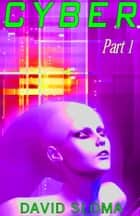 Cyber - Part 1 ebook by David Sloma