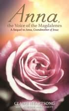 Anna, the Voice of the Magdalenes - A Sequel to Anna, Grandmother of Jesus ebook by Claire Heartsong
