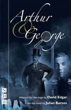 Arthur & George (NHB Modern Plays) ebook by David Edgar