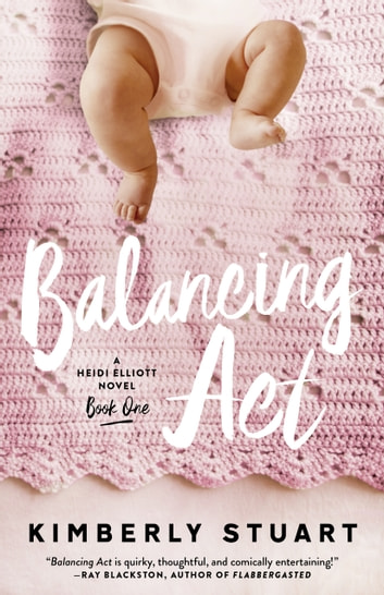 Balancing Act - Heidi Elliott Series, Book One ebook by Kimberly Stuart