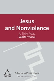 Jesus and Nonviolence - A Third Way ebook by Walter Wink