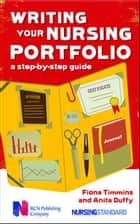 Writing Your Nursing Portfolio: A Step-By-Step Guide ebook by Fiona Timmins, Anita Duffy