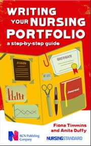 Writing Your Nursing Portfolio: A Step-By-Step Guide ebook by Fiona Timmins,Anita Duffy