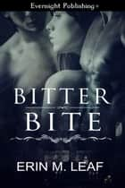 Bitter Bite ebook by Erin M. Leaf