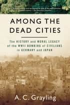 Among The Dead Cities ebook by Professor A.C. Grayling