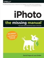 iPhoto: The Missing Manual - 2014 release, covers iPhoto 9.5 for Mac and 2.0 for iOS 7 ebook by David Pogue,Lesa Snider