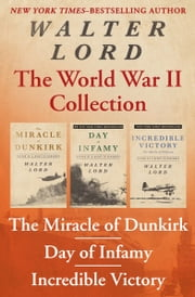 The World War II Collection - The Miracle of Dunkirk, Day of Infamy, and Incredible Victory ebook by Kobo.Web.Store.Products.Fields.ContributorFieldViewModel