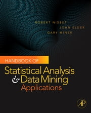 Handbook of Statistical Analysis and Data Mining Applications ebook by Robert Nisbet,John Elder IV,Gary Miner