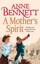 A Mother's Spirit ebook by Anne Bennett