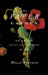 The Paper Garden - An Artist Begins Her Life's Work at 72 ebook by Molly Peacock