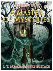 A Master of Mysteries ebook by L. T. Meade, Robert Eustace