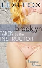 Taken by the Instructor: Brooklyn - Innocence Undone Erotica ebook by Lexi Fox