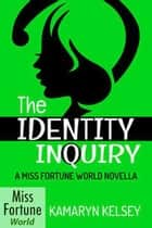 The Identity Inquiry - Miss Fortune World, #1 ebook by Kamaryn Kelsey