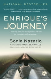 Enrique's Journey - The Story of a Boy's Dangerous Odyssey to Reunite with His Mother ebook by Sonia Nazario