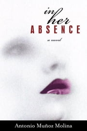 In Her Absence ebook by Antonio Munoz Molina