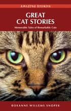 Great Cat Stories: Memorable Tales of Remarkable Cats - Memorable Tales of Remarkable Cats eBook by Roxanne Willems Snopek