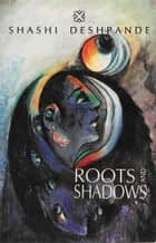 Roots and Shadows ebook by Shashi Deshpande
