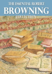 The Essential Robert Browning Collection ebook by Robert Browning